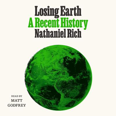 Losing Earth: A Recent History Audiobook, by Nathaniel Rich