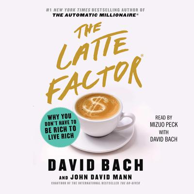 The Latte Factor: Why You Dont Have to be Rich to Live Rich Audiobook, by David Bach