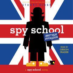 Spy School British Invasion Audiobook, by Stuart Gibbs