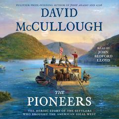 The Pioneers: The Heroic Story of the Settlers Who Brought the American Ideal West Audiobook, by David McCullough