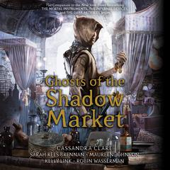 Ghosts of the Shadow Market Audiobook, by Cassandra Clare, Kelly Link, Maureen Johnson, Robin Wasserman, Sarah Rees Brennan