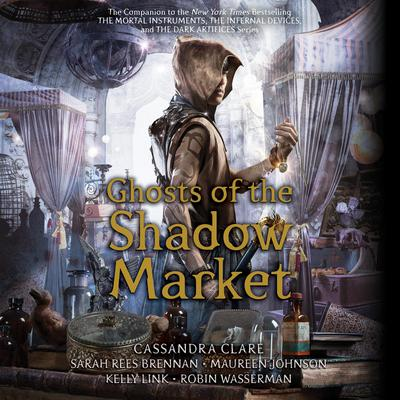 Ghosts of the Shadow Market Audiobook, by Kelly Link