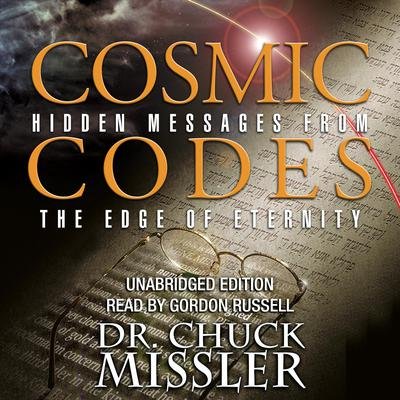 Cosmic Codes: Hidden Messages from the Edge of Eternity Audiobook, by Chuck Missler