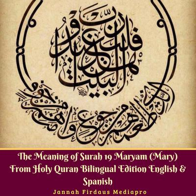 The Meaning of Surah 19 Maryam (Mary) from Holy Quran, Bilingual Edition English & Spanish Audiobook, by Jannah Firdaus Mediapro