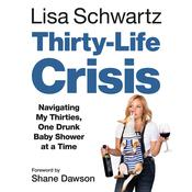 Thirty-Life Crisis: Navigating My Thirties, One Drunk Baby Shower at a Time Audiobook, by Lisa M. Schwartz