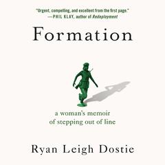 Formation: A Womans Memoir of Stepping Out of Line Audiobook, by Ryan Leigh Dostie