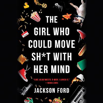 The Girl Who Could Move Sh*t with Her Mind Audiobook, by Jackson Ford
