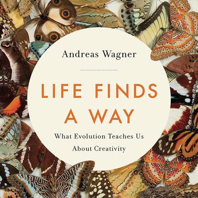 Life Finds a Way: What Evolution Teaches Us About Creativity Audiobook, by Andreas Wagner