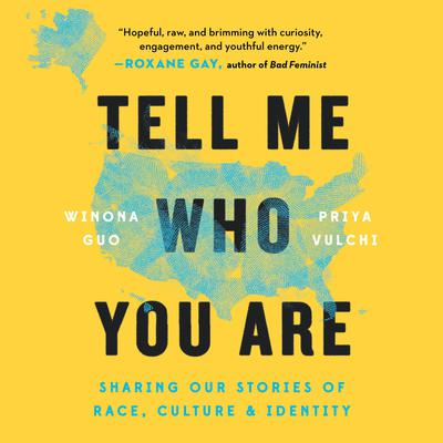 Tell Me Who You Are: Sharing Our Stories of Race, Culture, & Identity Audiobook, by Priya Vulchi