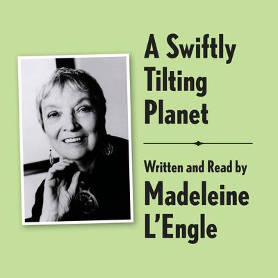 A Swiftly Tilting Planet Archival Edition: Read by the Author Audiobook, by Madeleine L'Engle