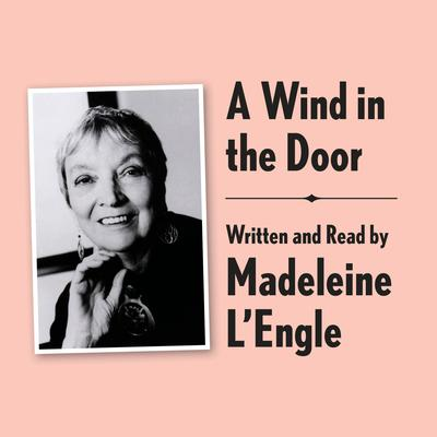 A Wind in the Door Archival Edition: Read by the Author Audiobook, by Madeleine L'Engle