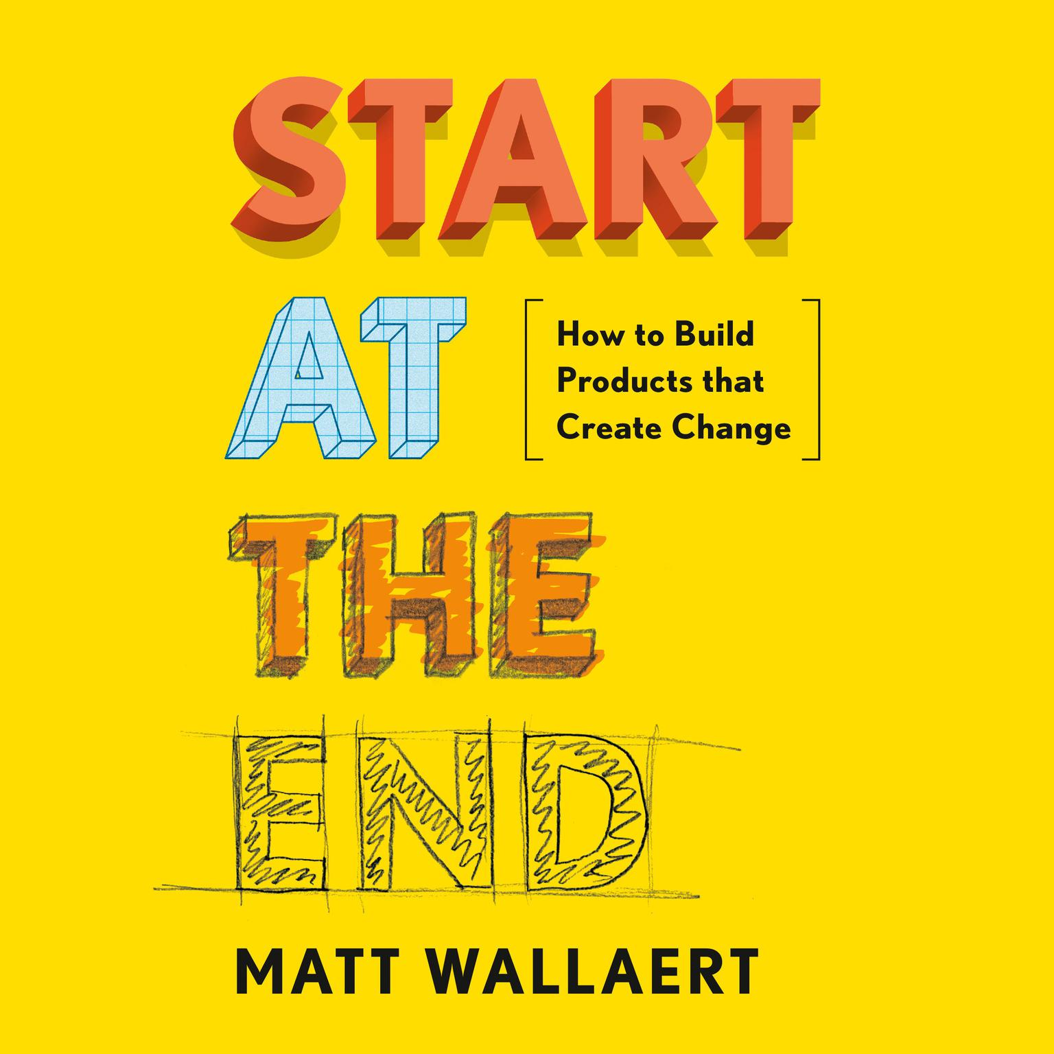 Printable Start at the End: How to Build Products That Create Change Audiobook Cover Art