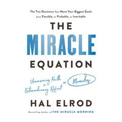 The Miracle Equation: The Two Decisions That Move Your Biggest Goals from Possible, to Probable, to Inevitable Audiobook, by Hal Elrod