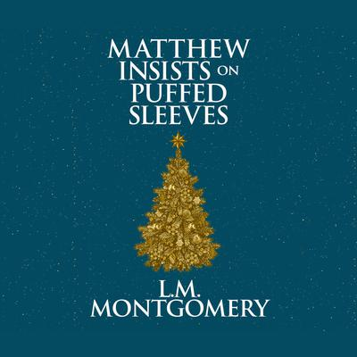 Matthew Insists on Puffed Sleeves Audiobook, by L. M. Montgomery