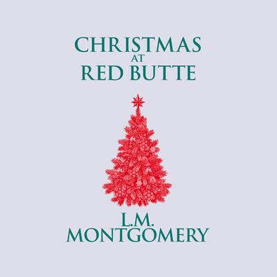 Christmas at Red Butte Audiobook, by L. M. Montgomery