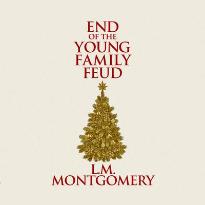 The End of the Young Family Feud Audiobook, by L. M. Montgomery