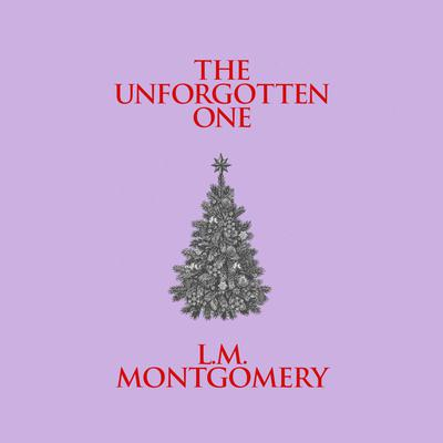 The Unforgotten One Audiobook, by L. M. Montgomery