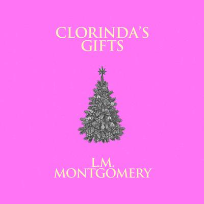 Clorindas Gifts Audiobook, by L. M. Montgomery