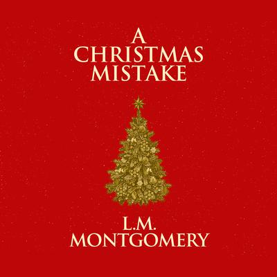 A Christmas Mistake Audiobook, by L. M. Montgomery