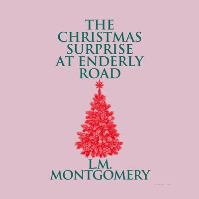 The Christmas Surprise at Enderly Road Audiobook, by L. M. Montgomery