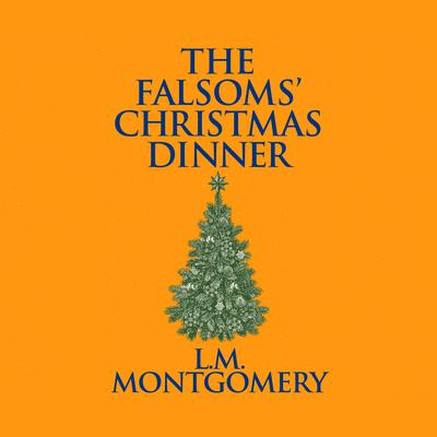 The Falsoms Christmas Dinner Audiobook, by L. M. Montgomery