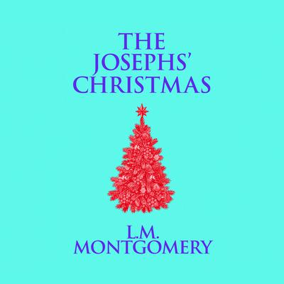 The Josephs Christmas Audiobook, by L. M. Montgomery
