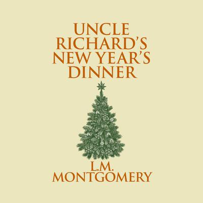 Uncle Richards New Years Dinner Audiobook, by L. M. Montgomery