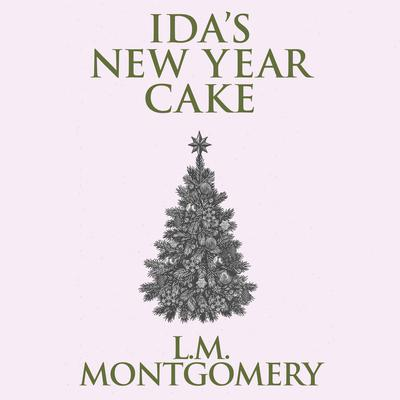 Idas New Year Cake Audiobook, by L. M. Montgomery