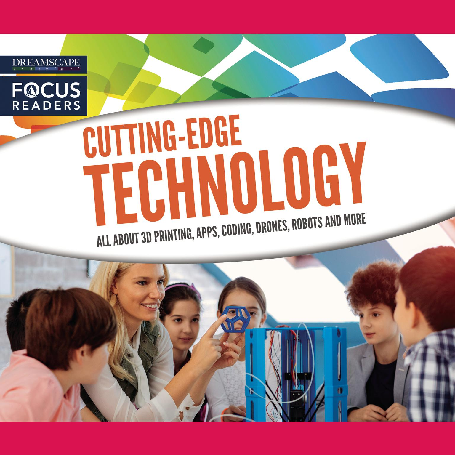 Printable Cutting-Edge Technology: All About 3D Printing, Apps, Coding, Drones, Robots and more Audiobook Cover Art