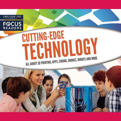 Cutting-Edge Technology: All About 3D Printing, Apps, Coding, Drones, Robots and more Audiobook, by various authors