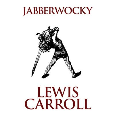 Jabberwocky Audiobook, by Lewis Carroll