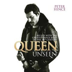 Queen Unseen: My Life with the Greatest Rock Band of the 20th Century Audiobook, by Peter Hince