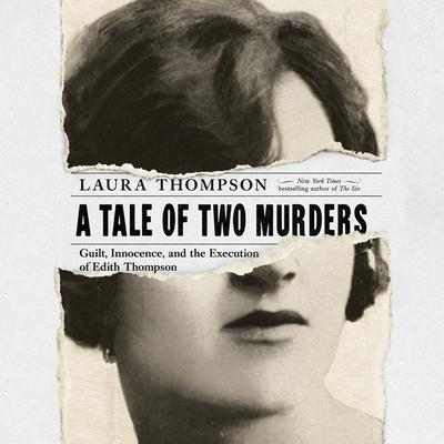 A Tale of Two Murders: Guilt, Innocence, and the Execution of Edith Thompson Audiobook, by Laura Thompson