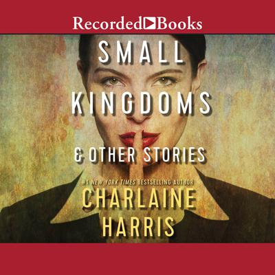 Small Kingdoms & Other Stories Audiobook, by Charlaine Harris