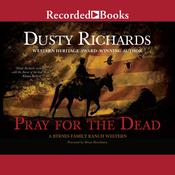 Pray for the Dead Audiobook, by Dusty Richards