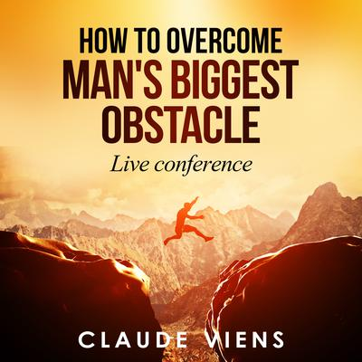 How To Overcome Mans Biggest Obstacle Audiobook, by Claude Viens