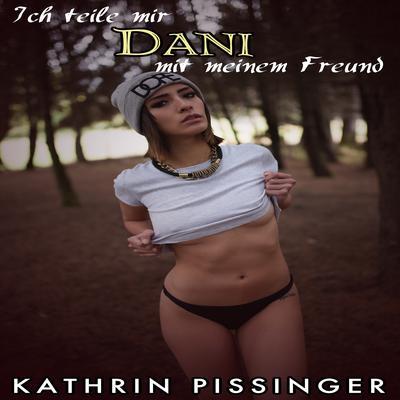 Ich teile mir Dani mit meinem Freund Audiobook, by Kathrin Pissinger