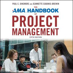 The AMA Handbook of Project Management: Fifth Edition Audiobook, by Jeannette Cabanis-Brewin, Paul C. Dinsmore, PMP, Sandra Ingerman