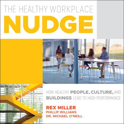 The Healthy Workplace Nudge: How Healthy People, Cultures and Buildings Lead to High Performance Audiobook, by Michael O'Neill