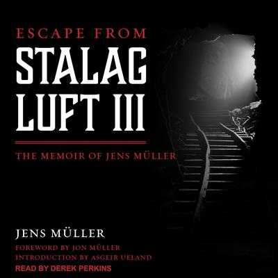 Escape from Stalag Luft III: The Memoir of Jens Muller Audiobook, by Jens Muller