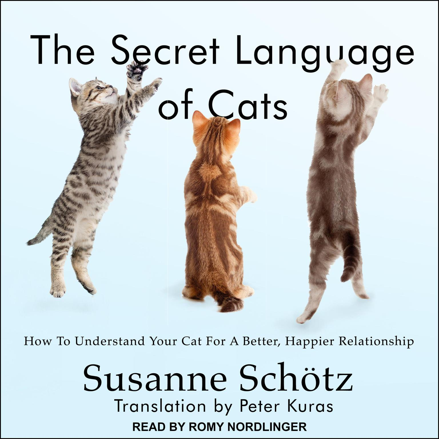 Printable The Secret Language of Cats: How to Understand Your Cat for a Better, Happier Relationship Audiobook Cover Art