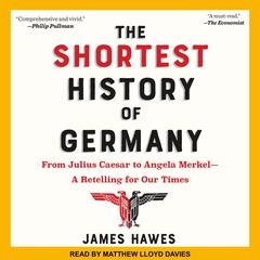 The Shortest History of Germany: From Julius Caesar to Angela Merkel-A Retelling for Our Times Audiobook, by James Hawes