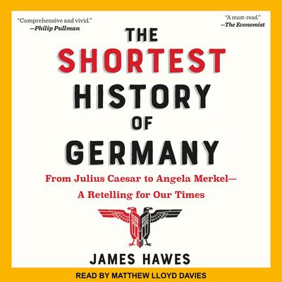 The Shortest History of Germany: From Julius Caesar to Angela Merkel-A Retelling for Our Times Audiobook, by