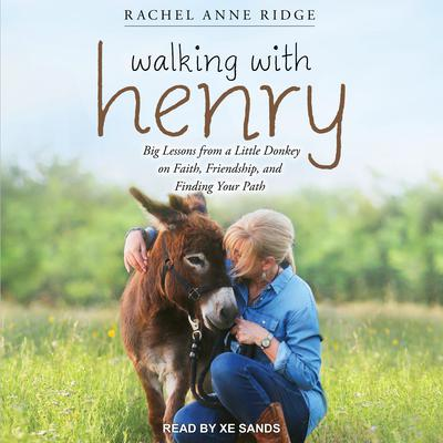 Walking with Henry: Big Lessons from a Little Donkey on Faith, Friendship, and Finding Your Path Audiobook, by Rachel Anne Ridge