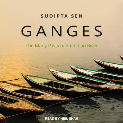 Ganges: The Many Pasts of an Indian River Audiobook, by Sudipta Sen
