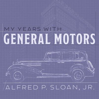 My Years With General Motors Audiobook, by Alfred P. Sloan