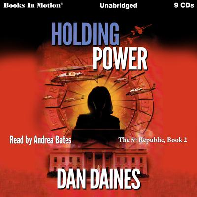 Holding Power (The 5th Republic, Book 2) Audiobook, by Dan Daines