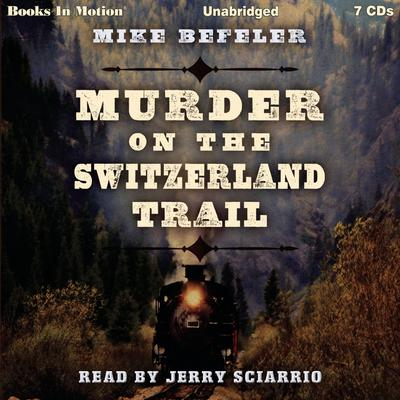 Murder on the Switzerland Trail Audiobook, by Mike Befeler