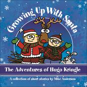 Growing Up With Santa: The Adventures of Hugo Kringle Audiobook, by Mike Anderson
