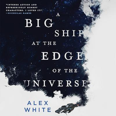 A Big Ship at the Edge of the Universe Audiobook, by Alex White